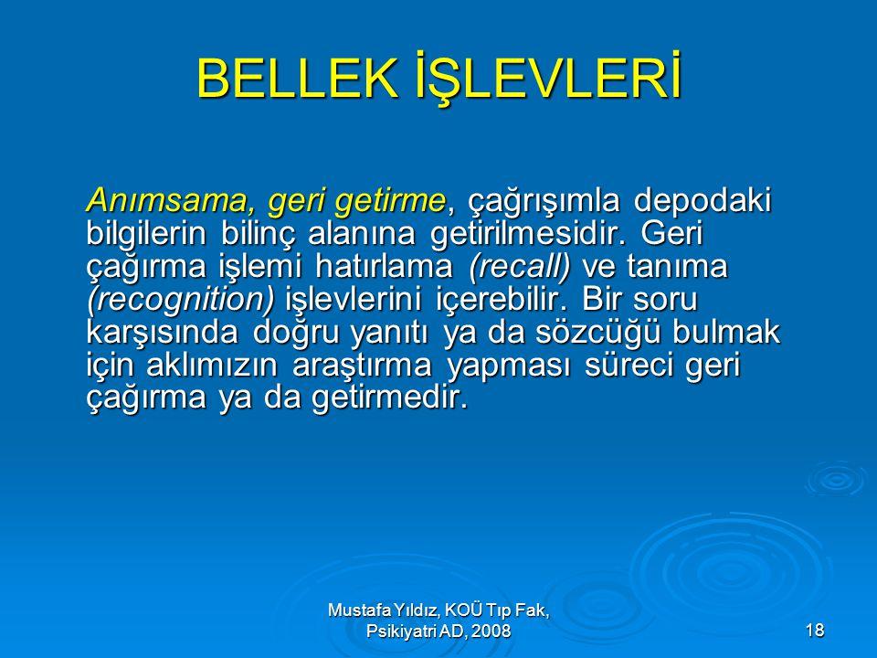 Mustafa Yıldız, KOÜ Tıp Fak, Psikiyatri AD, 200818 BELLEK İŞLEVLERİ Anımsama, geri getirme, çağrışımla depodaki bilgilerin bilinç alanına getirilmesid