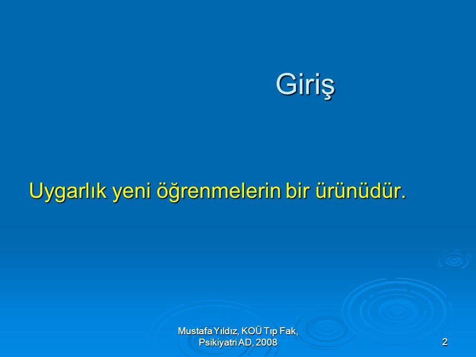 Mustafa Yıldız, KOÜ Tıp Fak, Psikiyatri AD, 20082 Giriş Uygarlık yeni öğrenmelerin bir ürünüdür.