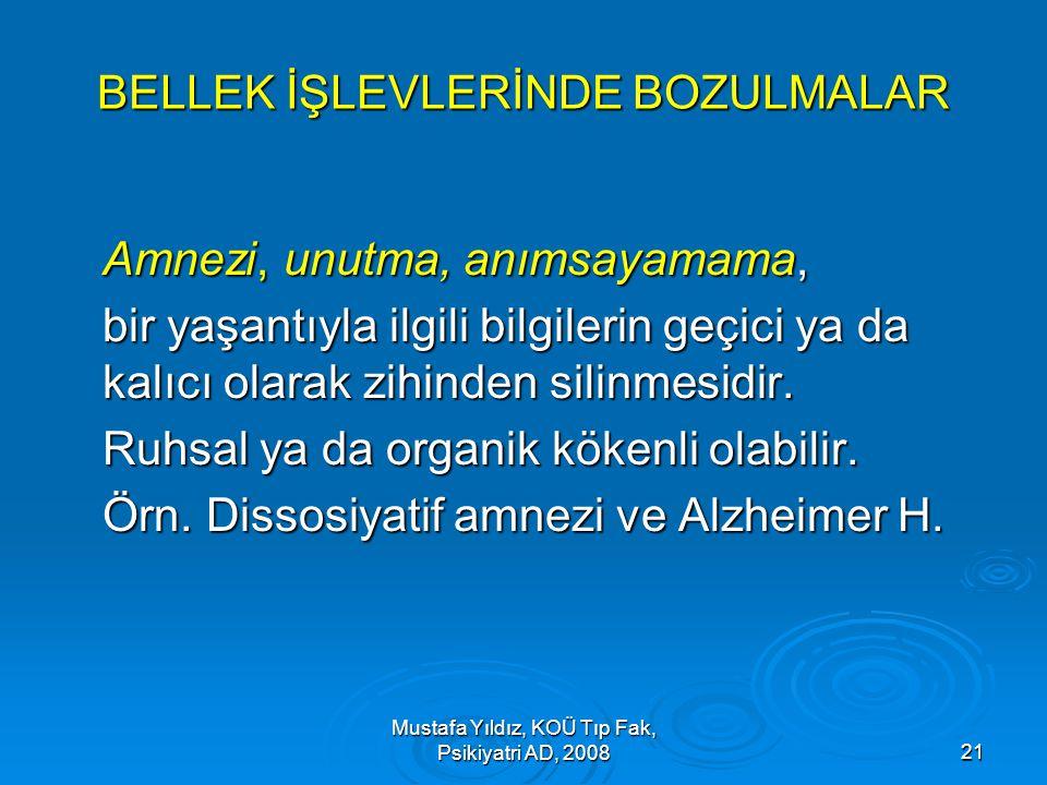 Mustafa Yıldız, KOÜ Tıp Fak, Psikiyatri AD, 200821 BELLEK İŞLEVLERİNDE BOZULMALAR Amnezi, unutma, anımsayamama, bir yaşantıyla ilgili bilgilerin geçic