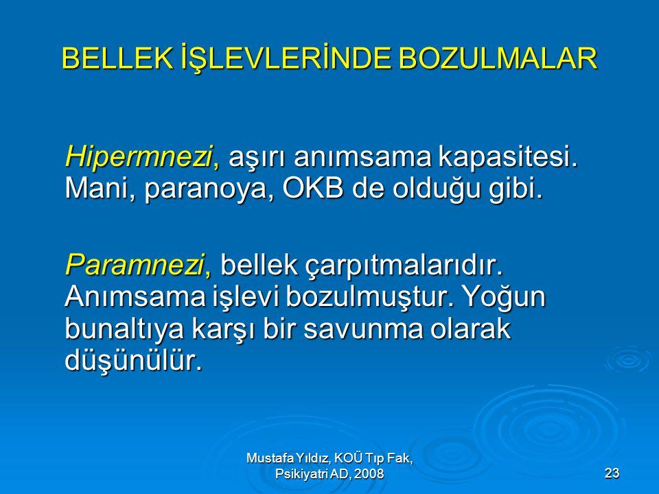 Mustafa Yıldız, KOÜ Tıp Fak, Psikiyatri AD, 200823 BELLEK İŞLEVLERİNDE BOZULMALAR Hipermnezi, aşırı anımsama kapasitesi. Mani, paranoya, OKB de olduğu