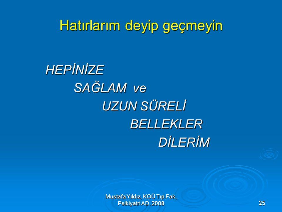 Mustafa Yıldız, KOÜ Tıp Fak, Psikiyatri AD, 200825 Hatırlarım deyip geçmeyin HEPİNİZE SAĞLAM ve UZUN SÜRELİ BELLEKLERDİLERİM