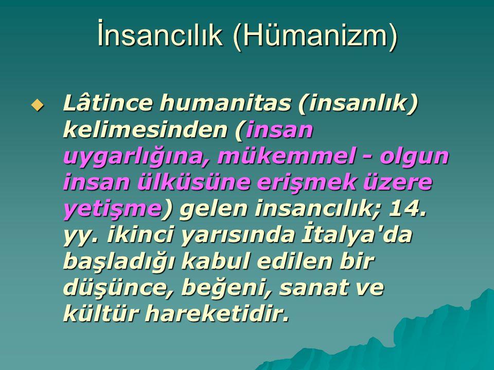 İnsancılık (Hümanizm)  Lâtince humanitas (insanlık) kelimesinden (insan uygarlığına, mükemmel - olgun insan ülküsüne erişmek üzere yetişme) gelen ins