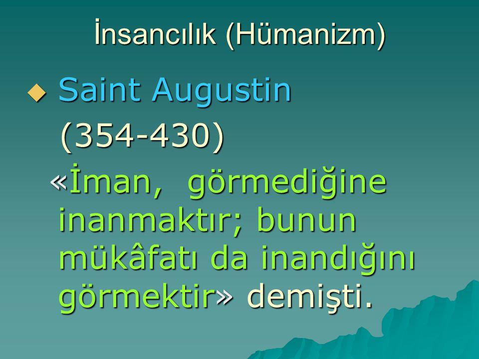 İnsancılık (Hümanizm)  Saint Augustin (354-430) (354-430) «İman, görmediğine inanmaktır; bunun mükâfatı da inandığını görmektir» demişti. «İman, görm