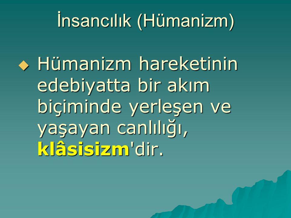 İnsancılık (Hümanizm)  Hümanizm hareketinin edebiyatta bir akım biçiminde yerleşen ve yaşayan canlılığı, klâsisizm'dir.
