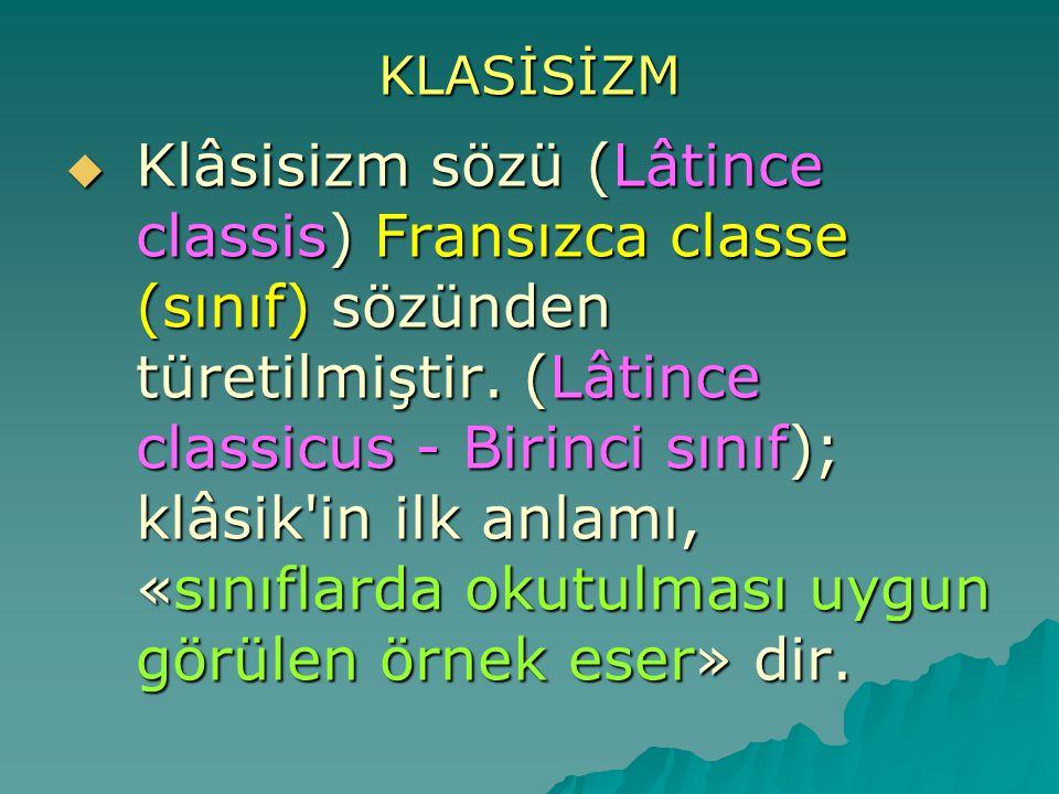 KLASİSİZM  Klâsisizm sözü (Lâtince classis) Fransızca classe (sınıf) sözünden türetilmiştir. (Lâtince classicus - Birinci sınıf); klâsik'in ilk anlam