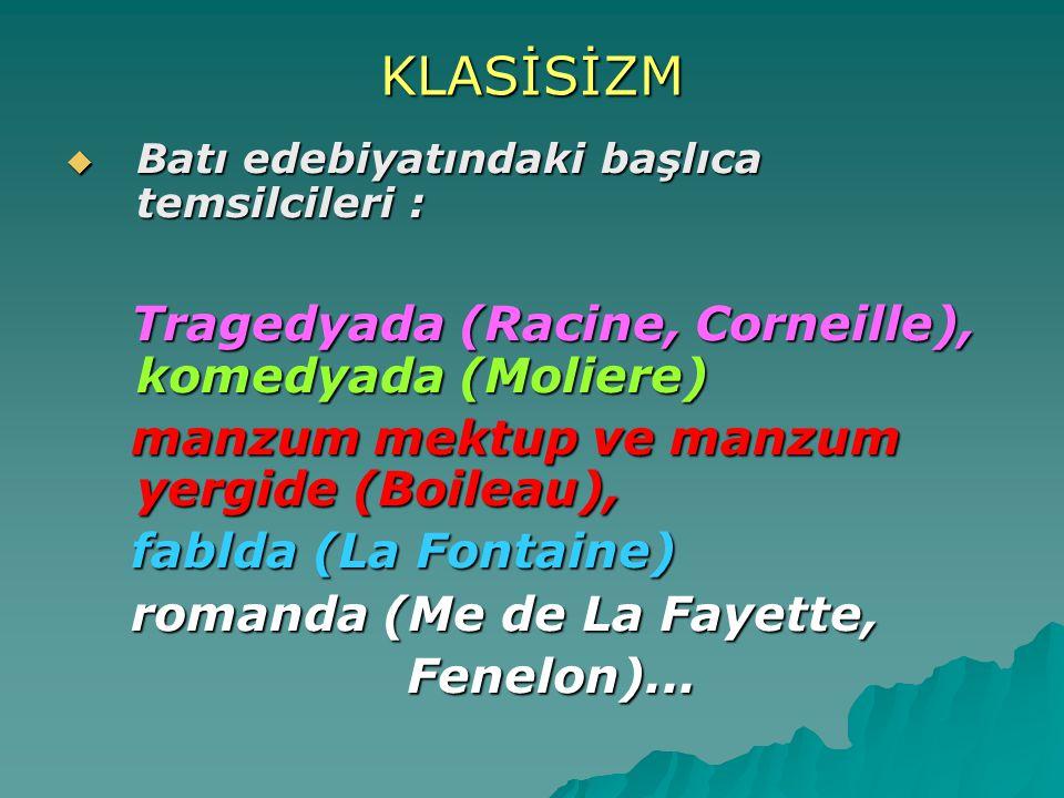 KLASİSİZM  Batı edebiyatındaki başlıca temsilcileri : Tragedyada (Racine, Corneille), komedyada (Moliere) Tragedyada (Racine, Corneille), komedyada (
