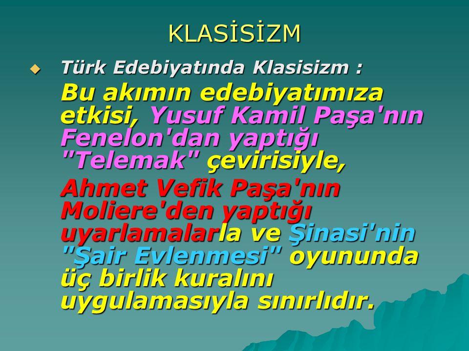KLASİSİZM  Türk Edebiyatında Klasisizm : Bu akımın edebiyatımıza etkisi, Yusuf Kamil Paşa'nın Fenelon'dan yaptığı
