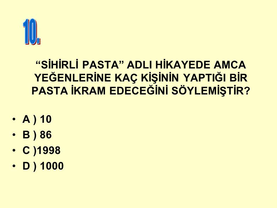 """""""SİHİRLİ PASTA"""" ADLI HİKAYEDE AMCA YEĞENLERİNE KAÇ KİŞİNİN YAPTIĞI BİR PASTA İKRAM EDECEĞİNİ SÖYLEMİŞTİR? A ) 10 B ) 86 C )1998 D ) 1000"""