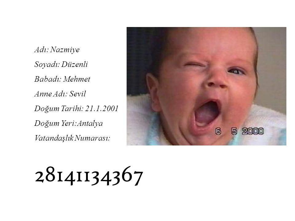 Adı: Nazmiye Soyadı: Düzenli Babadı: Mehmet Anne Adı: Sevil Doğum Tarihi: 21.1.2001 Doğum Yeri:Antalya Vatandaşlık Numarası: 28141134367
