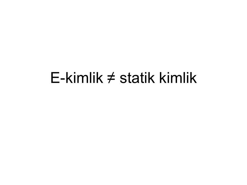 E-kimlik ≠ statik kimlik