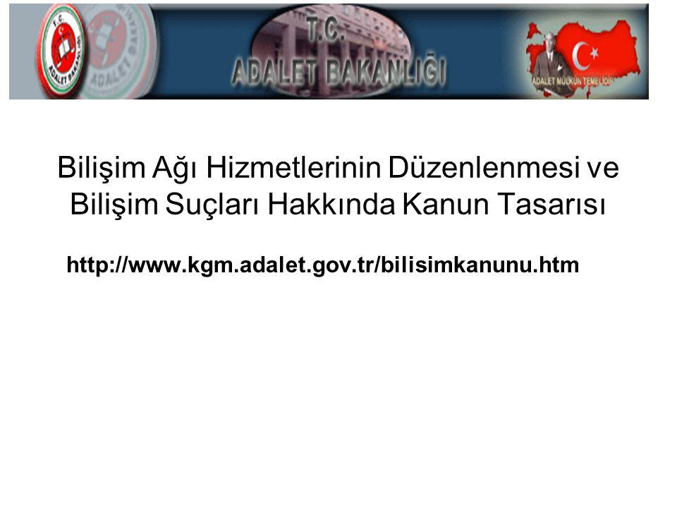 Bilişim Ağı Hizmetlerinin Düzenlenmesi ve Bilişim Suçları Hakkında Kanun Tasarısı http://www.kgm.adalet.gov.tr/bilisimkanunu.htm