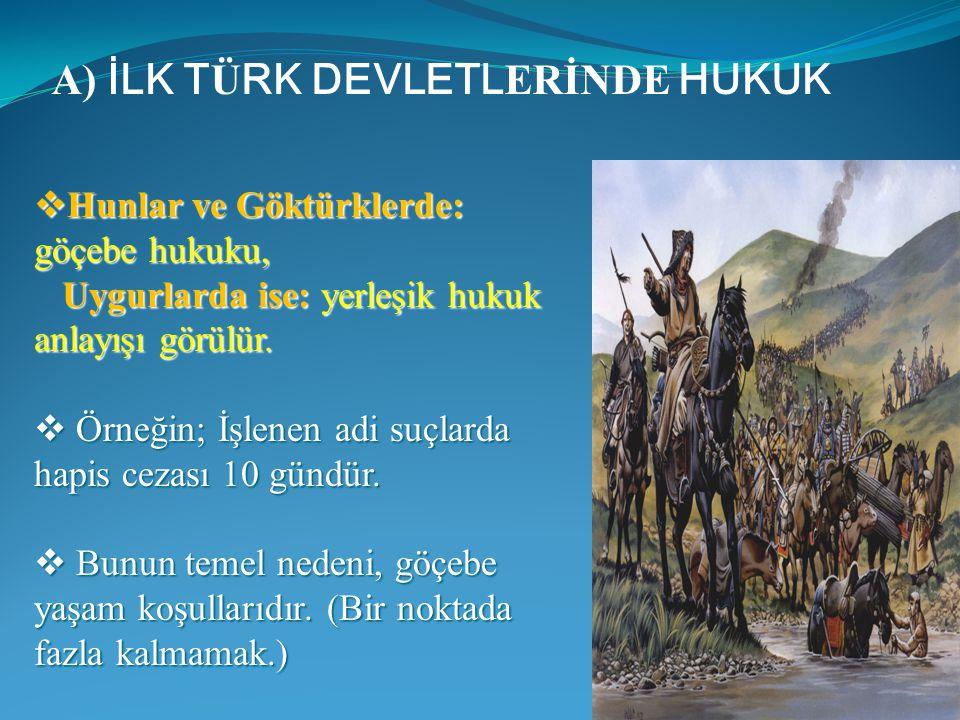  Hunlar ve Göktürklerde: göçebe hukuku, Uygurlarda ise: yerleşik hukuk anlayışı görülür. Uygurlarda ise: yerleşik hukuk anlayışı görülür.  Örneğin;