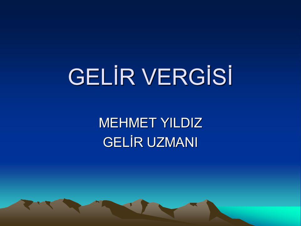 MEHMET YILDIZ GELİR UZMANI www.geliruzmani.com 29.05.2009 KAPSAM Gerçek kişilerin gelirleri gelir vergisine tâbidir.