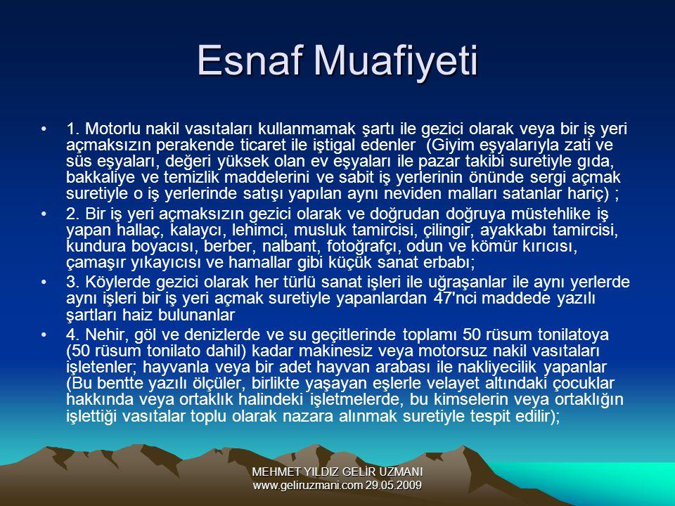 MEHMET YILDIZ GELİR UZMANI www.geliruzmani.com 29.05.2009 Esnaf Muafiyeti 1. Motorlu nakil vasıtaları kullanmamak şartı ile gezici olarak veya bir iş