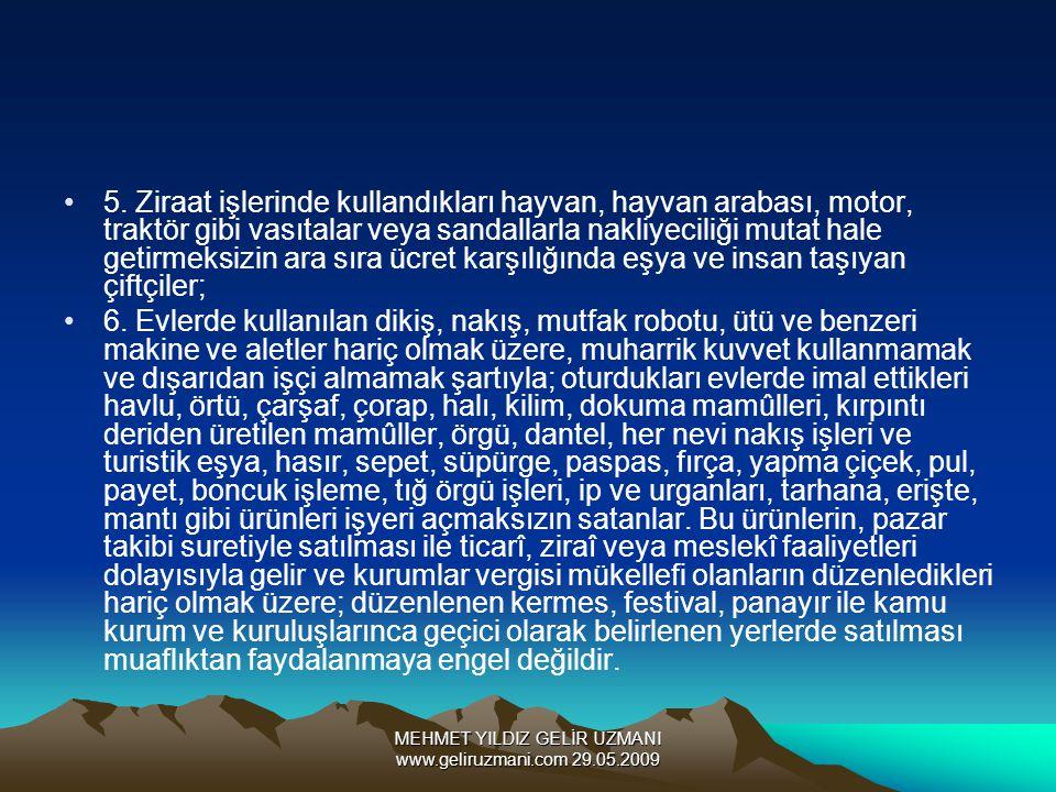 MEHMET YILDIZ GELİR UZMANI www.geliruzmani.com 29.05.2009 5. Ziraat işlerinde kullandıkları hayvan, hayvan arabası, motor, traktör gibi vasıtalar veya