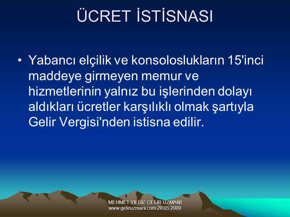 MEHMET YILDIZ GELİR UZMANI www.geliruzmani.com 29.05.2009 ÜCRET İSTİSNASI Yabancı elçilik ve konsoloslukların 15'inci maddeye girmeyen memur ve hizmet