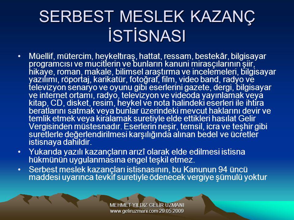 MEHMET YILDIZ GELİR UZMANI www.geliruzmani.com 29.05.2009 SERBEST MESLEK KAZANÇ İSTİSNASI Müellif, mütercim, heykeltıraş, hattat, ressam, bestekâr, bi