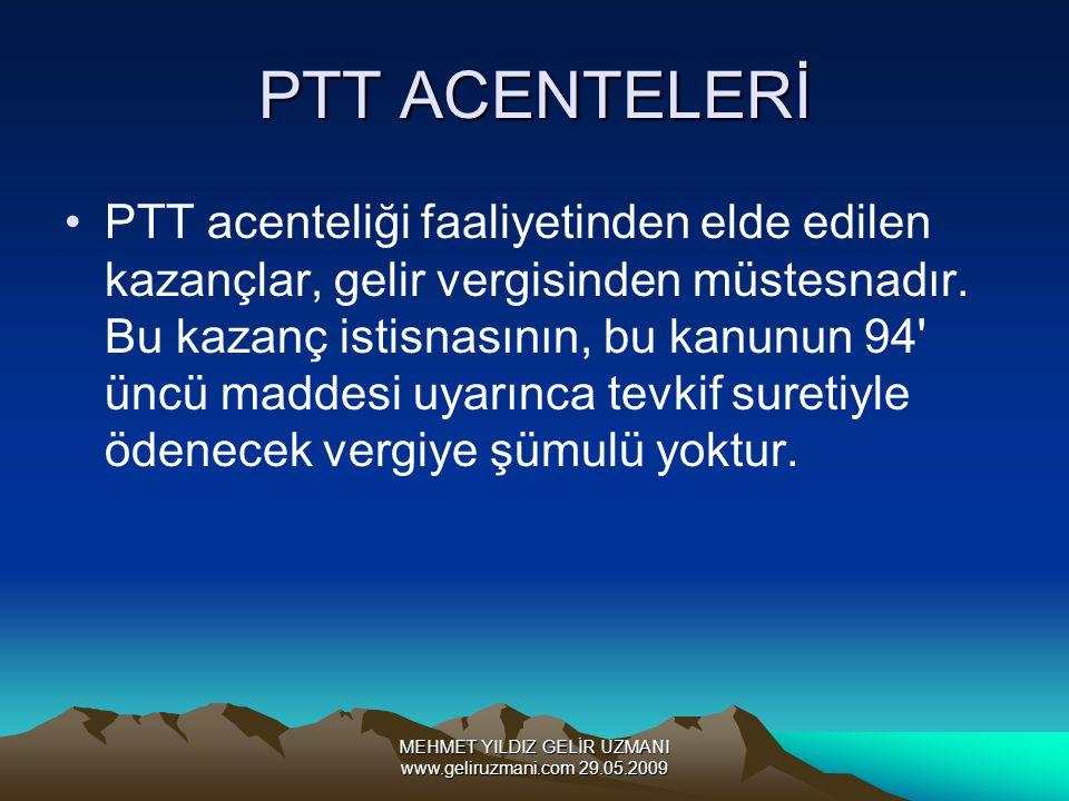 MEHMET YILDIZ GELİR UZMANI www.geliruzmani.com 29.05.2009 PTT ACENTELERİ PTT acenteliği faaliyetinden elde edilen kazançlar, gelir vergisinden müstesn