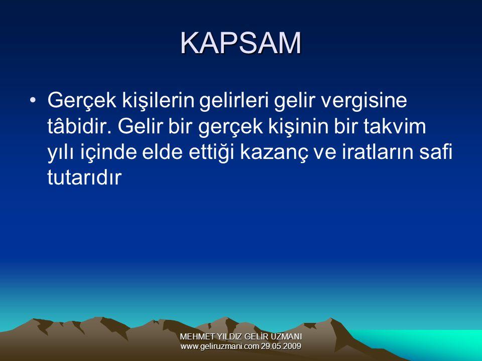 MEHMET YILDIZ GELİR UZMANI www.geliruzmani.com 29.05.2009 KAPSAM Gerçek kişilerin gelirleri gelir vergisine tâbidir. Gelir bir gerçek kişinin bir takv