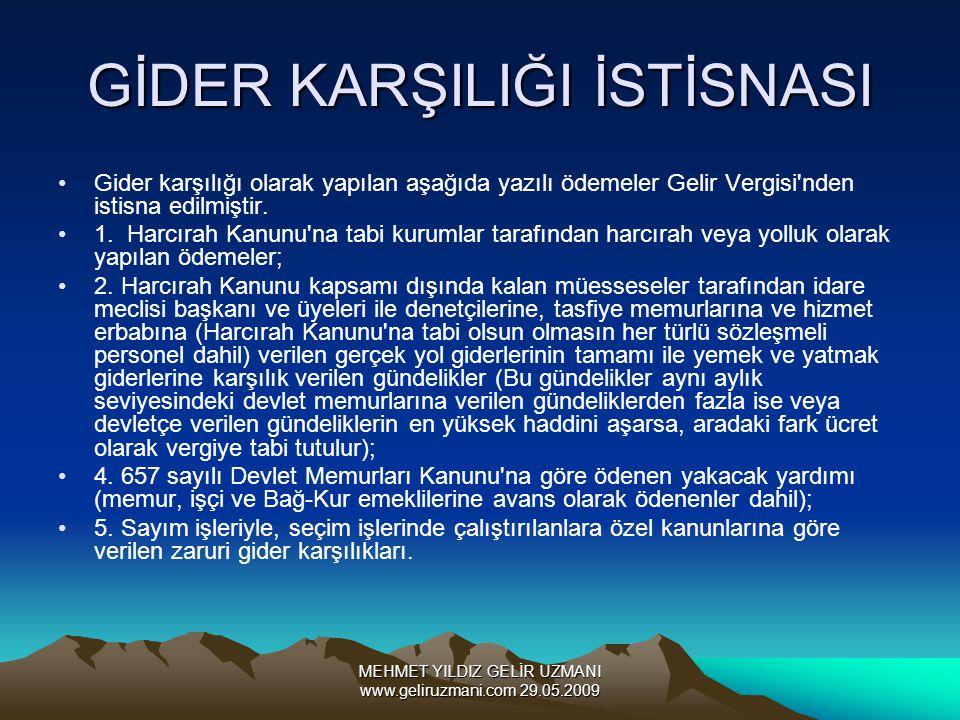 MEHMET YILDIZ GELİR UZMANI www.geliruzmani.com 29.05.2009 GİDER KARŞILIĞI İSTİSNASI Gider karşılığı olarak yapılan aşağıda yazılı ödemeler Gelir Vergi