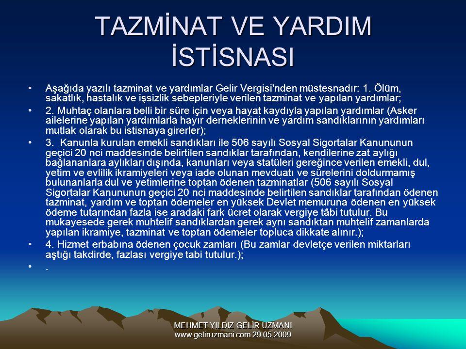 MEHMET YILDIZ GELİR UZMANI www.geliruzmani.com 29.05.2009 TAZMİNAT VE YARDIM İSTİSNASI Aşağıda yazılı tazminat ve yardımlar Gelir Vergisi nden müstesnadır: 1.
