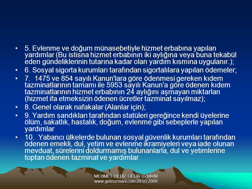 MEHMET YILDIZ GELİR UZMANI www.geliruzmani.com 29.05.2009 5. Evlenme ve doğum münasebetiyle hizmet erbabına yapılan yardımlar (Bu istisna hizmet erbab