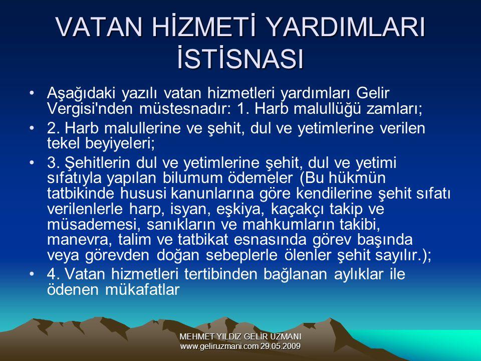 MEHMET YILDIZ GELİR UZMANI www.geliruzmani.com 29.05.2009 VATAN HİZMETİ YARDIMLARI İSTİSNASI Aşağıdaki yazılı vatan hizmetleri yardımları Gelir Vergisi nden müstesnadır: 1.