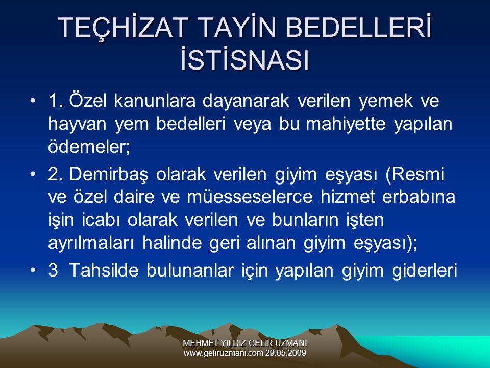MEHMET YILDIZ GELİR UZMANI www.geliruzmani.com 29.05.2009 TEÇHİZAT TAYİN BEDELLERİ İSTİSNASI 1. Özel kanunlara dayanarak verilen yemek ve hayvan yem b