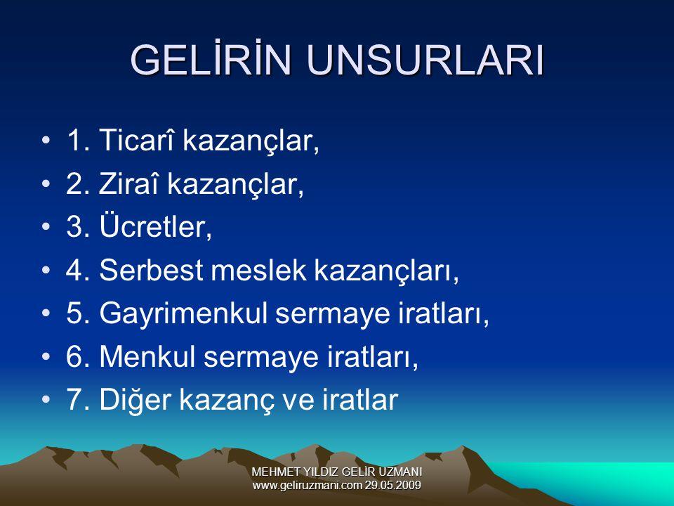 MEHMET YILDIZ GELİR UZMANI www.geliruzmani.com 29.05.2009 GELİRİN UNSURLARI 1. Ticarî kazançlar, 2. Ziraî kazançlar, 3. Ücretler, 4. Serbest meslek ka