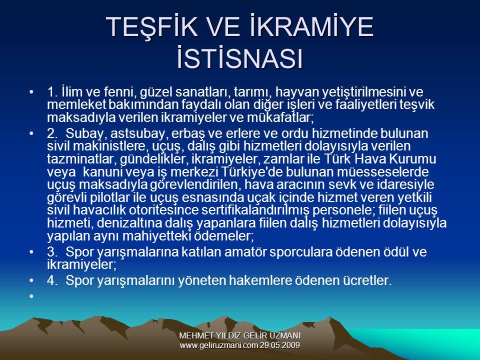 MEHMET YILDIZ GELİR UZMANI www.geliruzmani.com 29.05.2009 TEŞFİK VE İKRAMİYE İSTİSNASI 1. İlim ve fenni, güzel sanatları, tarımı, hayvan yetiştirilmes