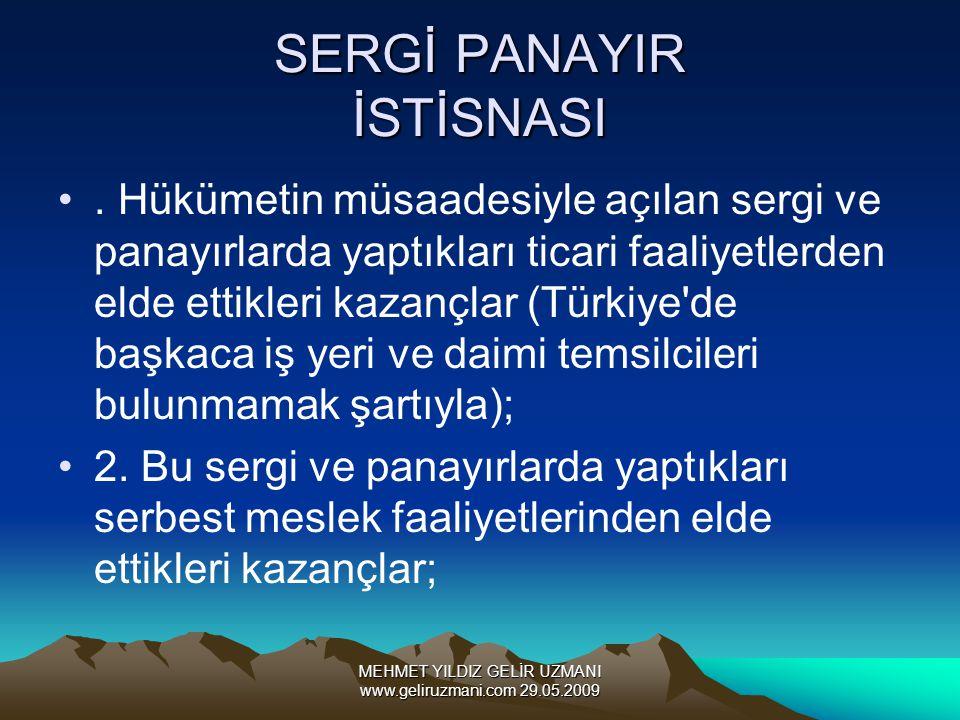 MEHMET YILDIZ GELİR UZMANI www.geliruzmani.com 29.05.2009 SERGİ PANAYIR İSTİSNASI. Hükümetin müsaadesiyle açılan sergi ve panayırlarda yaptıkları tica