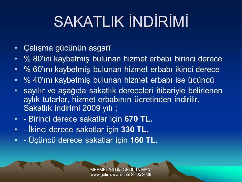 MEHMET YILDIZ GELİR UZMANI www.geliruzmani.com 29.05.2009 SAKATLIK İNDİRİMİ Çalışma gücünün asgarî % 80'ini kaybetmiş bulunan hizmet erbabı birinci de