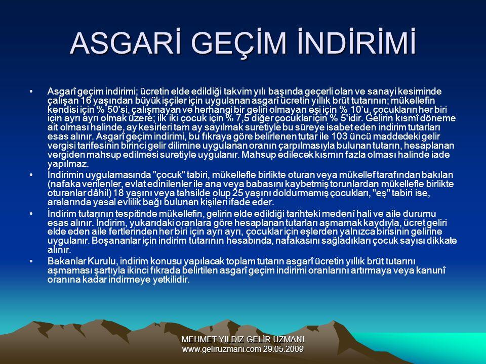 MEHMET YILDIZ GELİR UZMANI www.geliruzmani.com 29.05.2009 ASGARİ GEÇİM İNDİRİMİ Asgarî geçim indirimi; ücretin elde edildiği takvim yılı başında geçer
