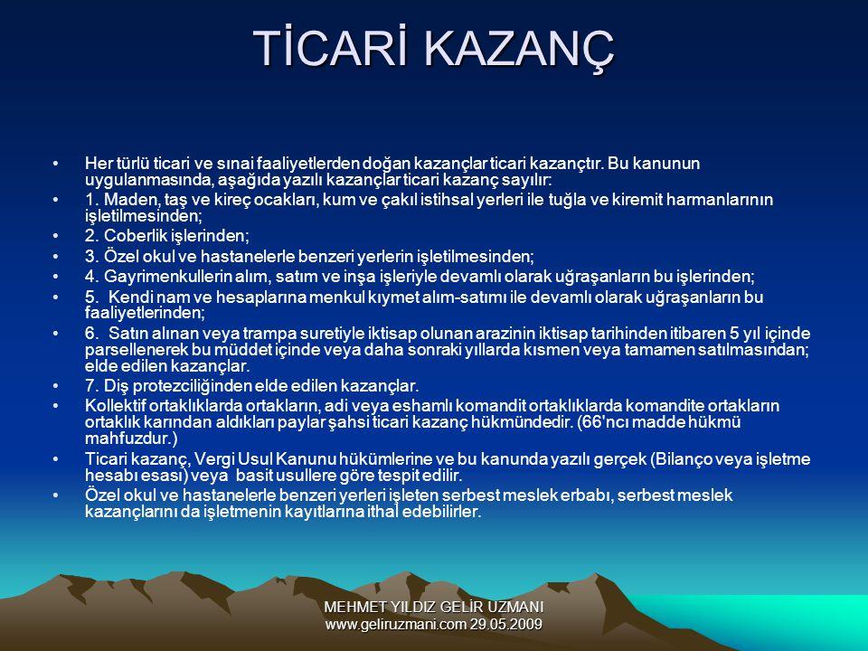 MEHMET YILDIZ GELİR UZMANI www.geliruzmani.com 29.05.2009 TİCARİ KAZANÇ Her türlü ticari ve sınai faaliyetlerden doğan kazançlar ticari kazançtır. Bu