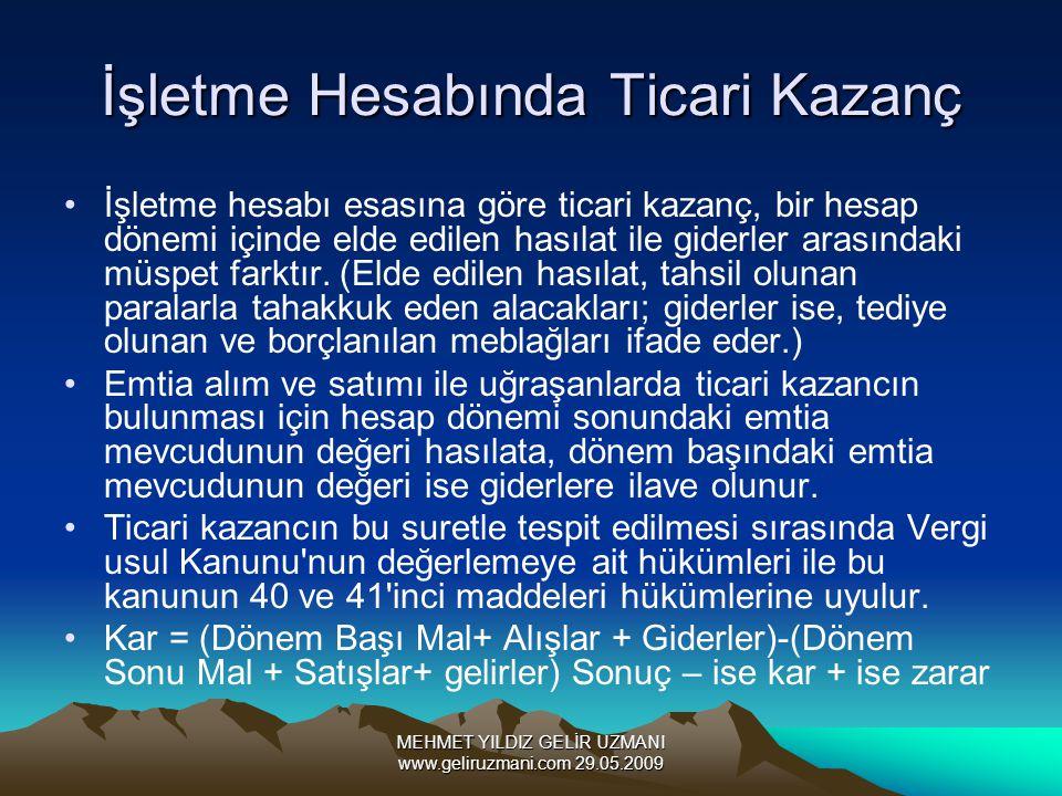 MEHMET YILDIZ GELİR UZMANI www.geliruzmani.com 29.05.2009 İşletme Hesabında Ticari Kazanç İşletme hesabı esasına göre ticari kazanç, bir hesap dönemi içinde elde edilen hasılat ile giderler arasındaki müspet farktır.
