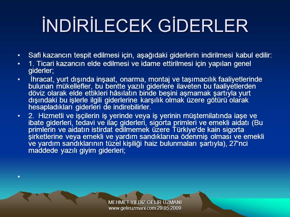 MEHMET YILDIZ GELİR UZMANI www.geliruzmani.com 29.05.2009 İNDİRİLECEK GİDERLER Safi kazancın tespit edilmesi için, aşağıdaki giderlerin indirilmesi ka
