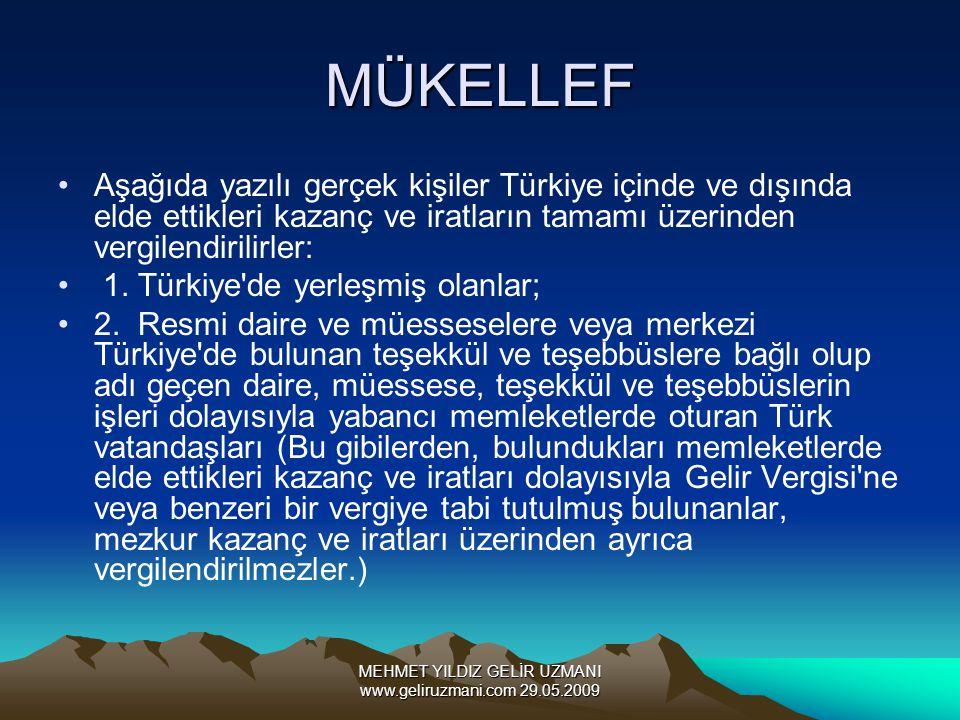 MEHMET YILDIZ GELİR UZMANI www.geliruzmani.com 29.05.2009 MÜKELLEF Aşağıda yazılı gerçek kişiler Türkiye içinde ve dışında elde ettikleri kazanç ve iratların tamamı üzerinden vergilendirilirler: 1.