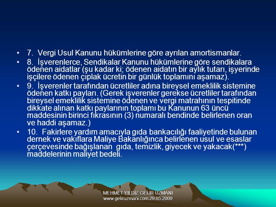 MEHMET YILDIZ GELİR UZMANI www.geliruzmani.com 29.05.2009 7. Vergi Usul Kanunu hükümlerine göre ayrılan amortismanlar. 8. İşverenlerce, Sendikalar Kan