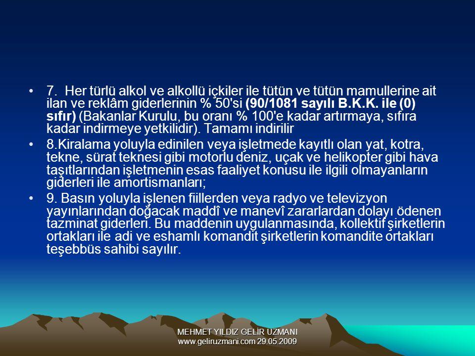 MEHMET YILDIZ GELİR UZMANI www.geliruzmani.com 29.05.2009 7. Her türlü alkol ve alkollü içkiler ile tütün ve tütün mamullerine ait ilan ve reklâm gide