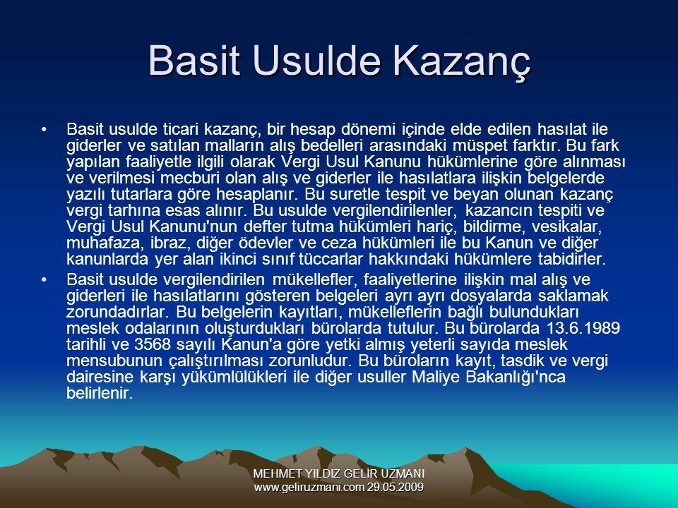 MEHMET YILDIZ GELİR UZMANI www.geliruzmani.com 29.05.2009 Basit Usulde Kazanç Basit usulde ticari kazanç, bir hesap dönemi içinde elde edilen hasılat ile giderler ve satılan malların alış bedelleri arasındaki müspet farktır.