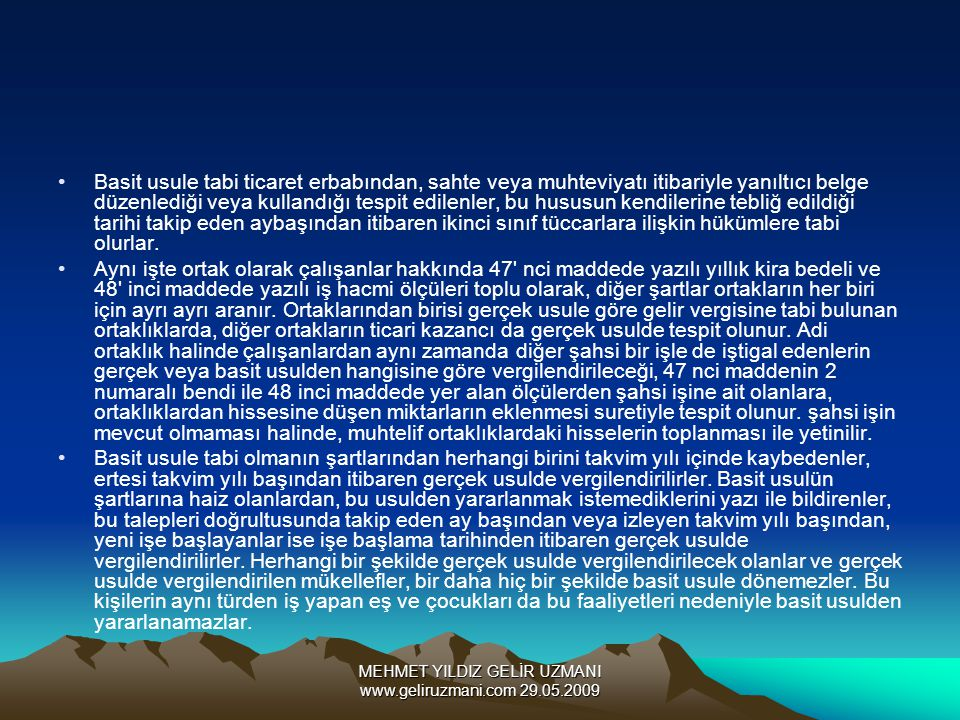 MEHMET YILDIZ GELİR UZMANI www.geliruzmani.com 29.05.2009 Basit usule tabi ticaret erbabından, sahte veya muhteviyatı itibariyle yanıltıcı belge düzenlediği veya kullandığı tespit edilenler, bu hususun kendilerine tebliğ edildiği tarihi takip eden aybaşından itibaren ikinci sınıf tüccarlara ilişkin hükümlere tabi olurlar.