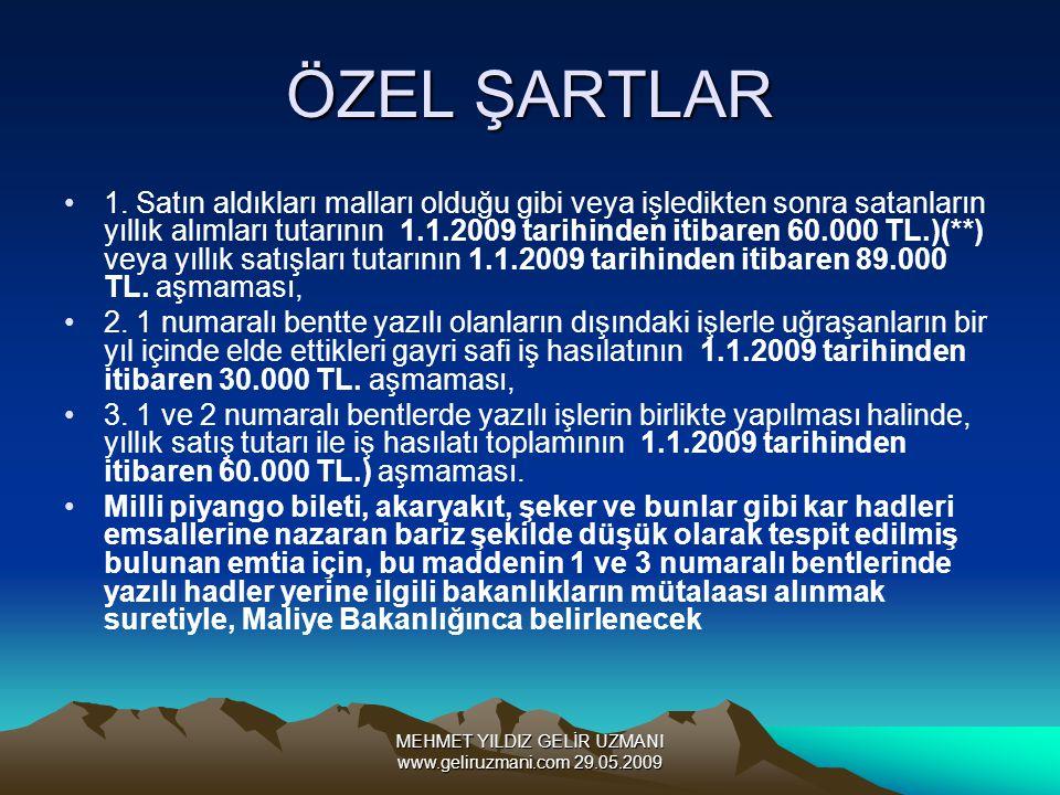 MEHMET YILDIZ GELİR UZMANI www.geliruzmani.com 29.05.2009 ÖZEL ŞARTLAR 1. Satın aldıkları malları olduğu gibi veya işledikten sonra satanların yıllık