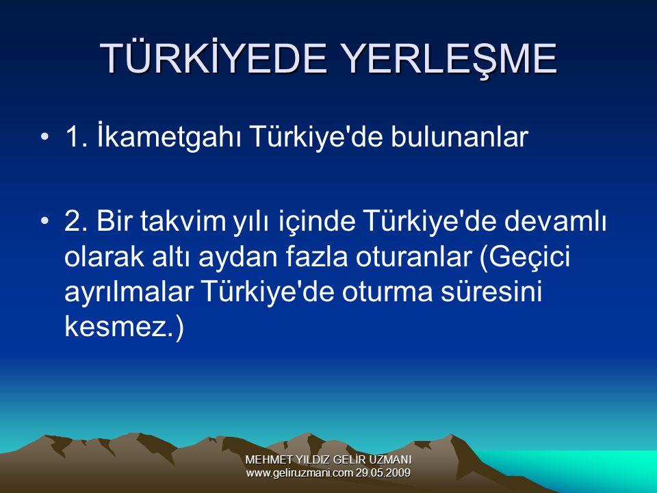 MEHMET YILDIZ GELİR UZMANI www.geliruzmani.com 29.05.2009 TÜRKİYEDE YERLEŞME 1. İkametgahı Türkiye'de bulunanlar 2. Bir takvim yılı içinde Türkiye'de