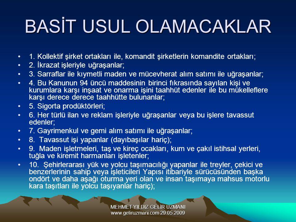 MEHMET YILDIZ GELİR UZMANI www.geliruzmani.com 29.05.2009 BASİT USUL OLAMACAKLAR 1. Kollektif şirket ortakları ile, komandit şirketlerin komandite ort