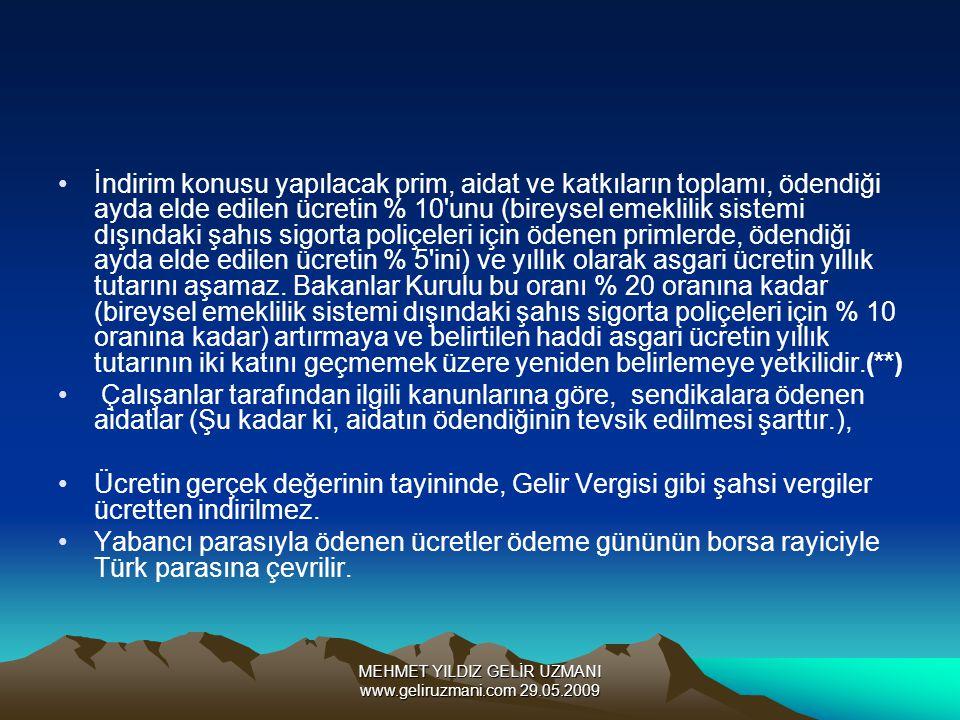MEHMET YILDIZ GELİR UZMANI www.geliruzmani.com 29.05.2009 İndirim konusu yapılacak prim, aidat ve katkıların toplamı, ödendiği ayda elde edilen ücreti