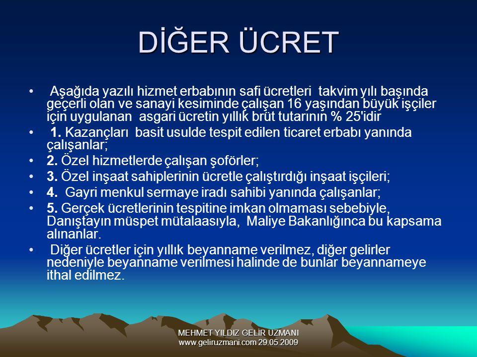 MEHMET YILDIZ GELİR UZMANI www.geliruzmani.com 29.05.2009 DİĞER ÜCRET Aşağıda yazılı hizmet erbabının safi ücretleri takvim yılı başında geçerli olan