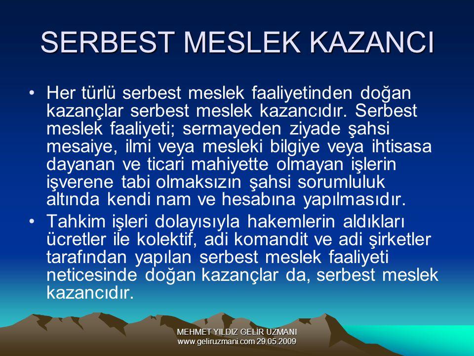 MEHMET YILDIZ GELİR UZMANI www.geliruzmani.com 29.05.2009 SERBEST MESLEK KAZANCI Her türlü serbest meslek faaliyetinden doğan kazançlar serbest meslek kazancıdır.
