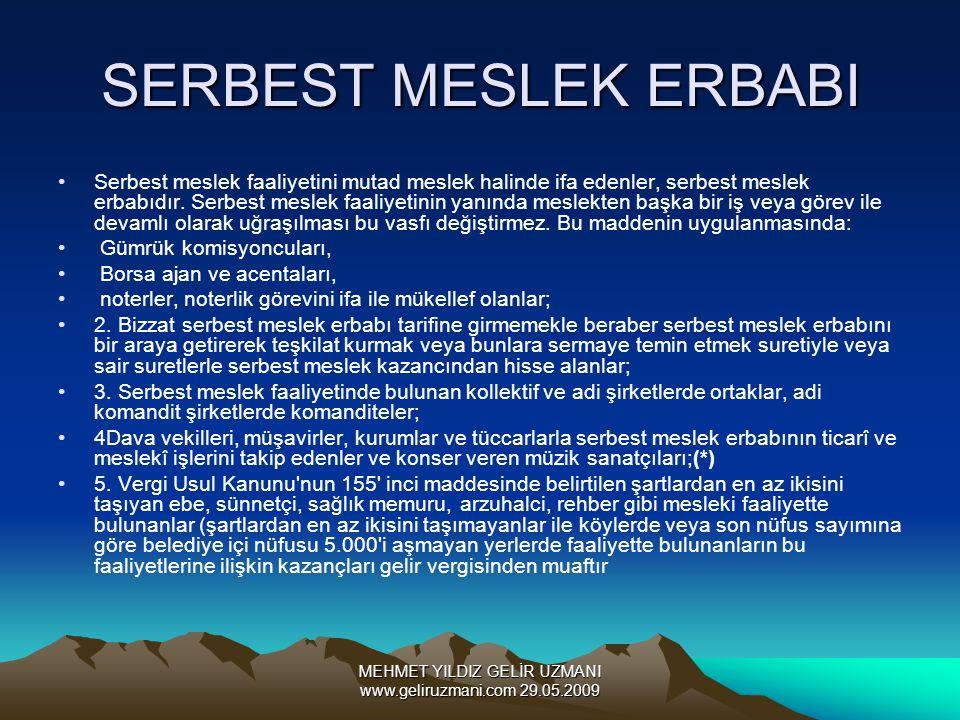 MEHMET YILDIZ GELİR UZMANI www.geliruzmani.com 29.05.2009 SERBEST MESLEK ERBABI Serbest meslek faaliyetini mutad meslek halinde ifa edenler, serbest m