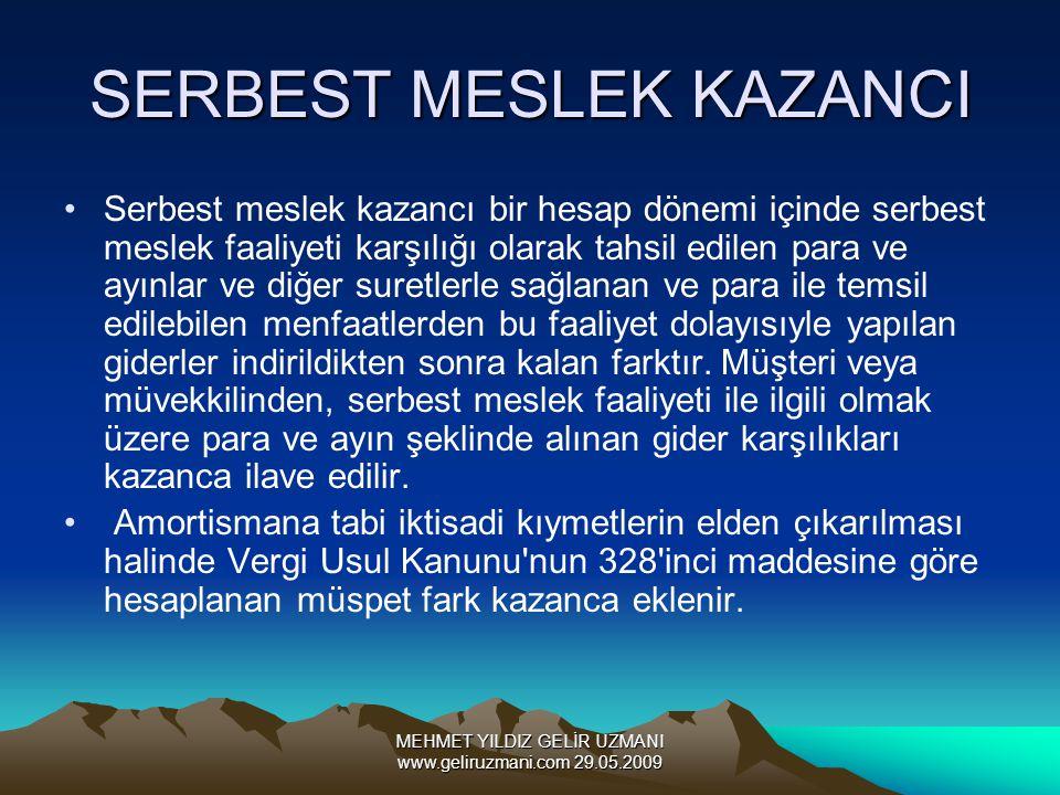 MEHMET YILDIZ GELİR UZMANI www.geliruzmani.com 29.05.2009 SERBEST MESLEK KAZANCI Serbest meslek kazancı bir hesap dönemi içinde serbest meslek faaliye