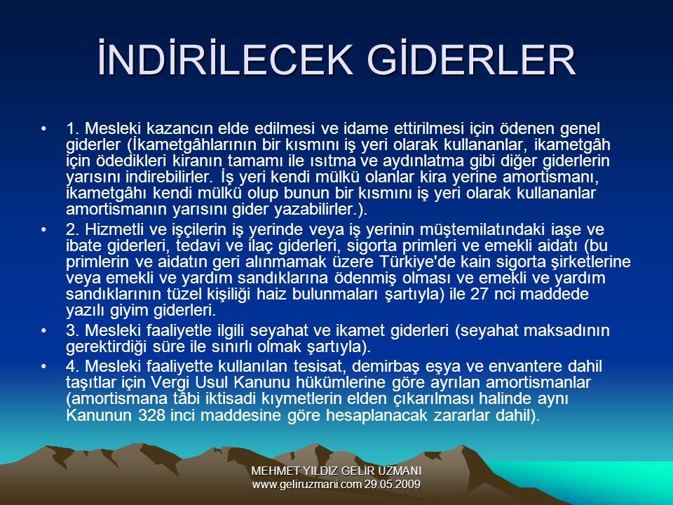 MEHMET YILDIZ GELİR UZMANI www.geliruzmani.com 29.05.2009 İNDİRİLECEK GİDERLER 1. Mesleki kazancın elde edilmesi ve idame ettirilmesi için ödenen gene